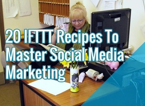 20 IFTTT Recipes To Master Social Media Marketing | MarketingHits | Scoop.it