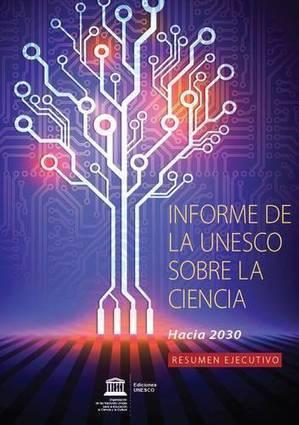 Informe de la UNESCO sobre la Ciencia: hacia 2030 | Digital Culture,TIC | Scoop.it