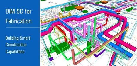 BIM 5D for Fabrication – Building Smart Construction Capabilities | BIM Design & Engineering | Scoop.it