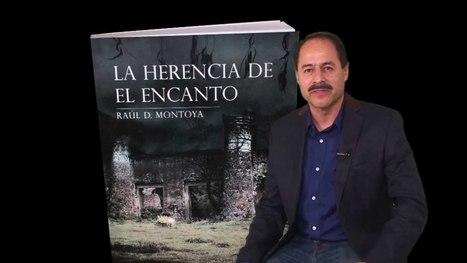 Raul D Montoya Escritor y Autor de La herencia de El Encanto   Literatura hispanoamericana con Palibrio   Scoop.it