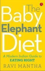 The Baby Elephant Diet: A Modern Indian Guide To Eating Right | Online Book Store | Scoop.it