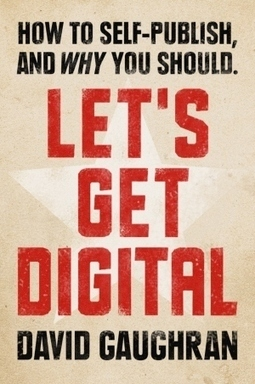 Let's Get Digital: How to Self-Publish and Why You Should | Resources and trend analysis for authors, webcopy writers and web developers | Scoop.it