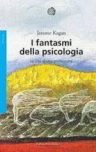 I fantasmi della psicologia. La crisi di una professione - Jerome Kagan, recensione | Psicologia sistemica | Scoop.it