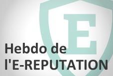 L'hebdo de l'e-REPUTATION | E-réputation et identité numérique | Scoop.it