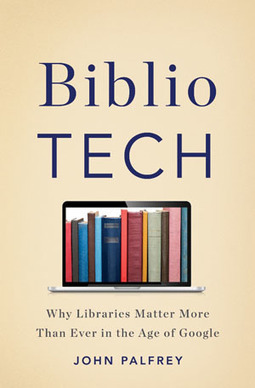 BiblioTech: Why Libraries Matter More Than Ever In An Age of Google | Berkman Center | Library Collaboration | Scoop.it