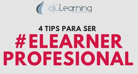 4 Tips para ser #elearner profesional | ojulearning.es | Educación y TIC | Scoop.it