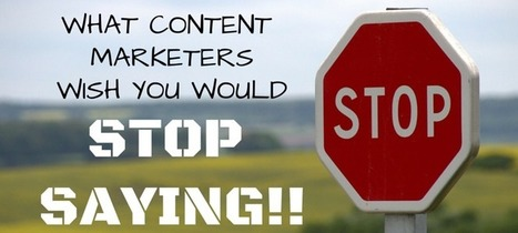 Things Content Marketers Wish You Would Stop Saying | Digital Brand Marketing | Scoop.it