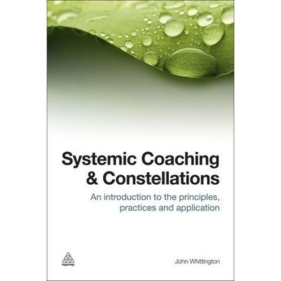 a review of Systemic Coaching and Constellations: An Introduction to the Principles, Practices and Application | Art of Hosting | Scoop.it