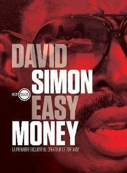 Easy Money, de David Simon | saga noire (romans noirs et policiers) | Scoop.it