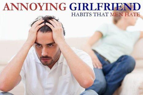 10 annoying girlfriend habits that men hate - WikiYeah | WikiYeah | Scoop.it