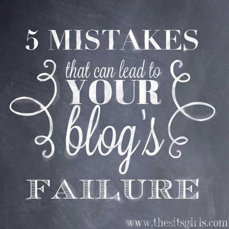 Mistakes: 5 Mistakes That Lead to a Blog's Failure | How to Blog | Blogging Tips | Scoop.it