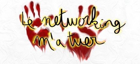 Le networking m'a tuer   Innovation, Business Models, Start-up et Strategie   Scoop.it