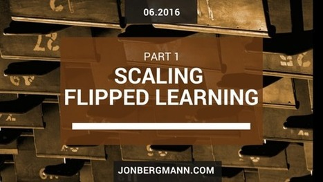 Scaling Flipped Learning: Part 1 | Flipping your classroom | Scoop.it
