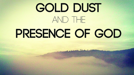 Gold Dust and the Presence of God || Christian Ostrom – | Signs and Wonders | Scoop.it