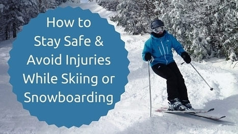 How to Stay Safe & Avoid Injuries While Skiing or Snowboarding   Accidents, Recalls and Awareness   Scoop.it