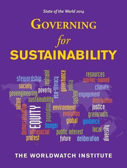 State of the World 2014: Governing for Sustainability Launch & Symposium | Worldwatch Institute | Information Science and LIS | Scoop.it
