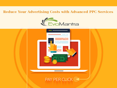 Reduce Your Advertising Costs with Advanced PPC Services | Digital Marketing Services In India | Scoop.it
