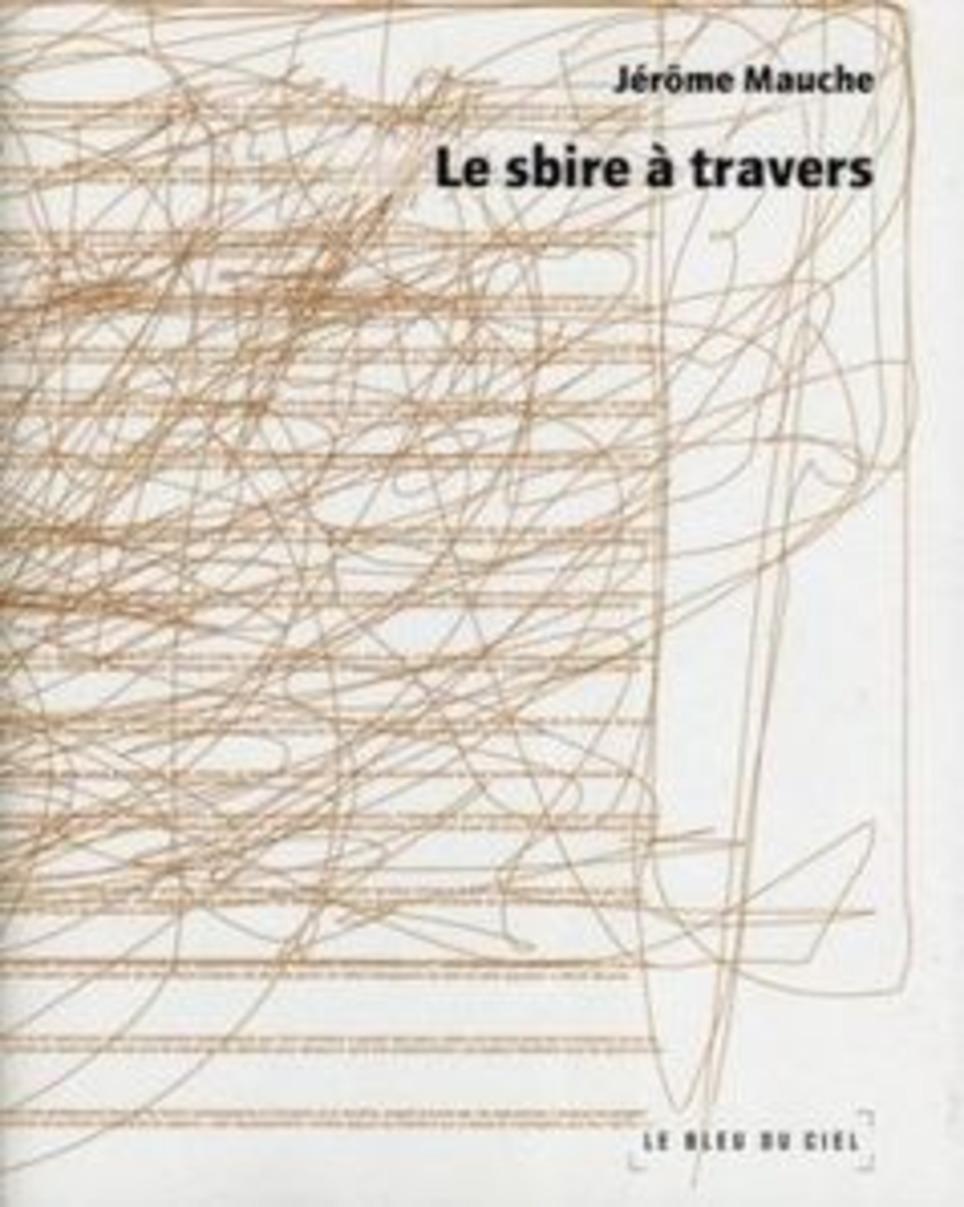 [note de lecture] Le sbire à travers de Jérôme Mauche par Vianney Lacombe | Poezibao | Scoop.it