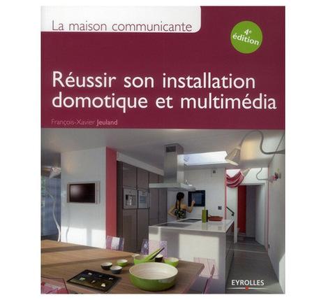 La maison communicante : le livre de référence pour démarrer un projet domotique | Soho et e-House : Vie numérique familiale | Scoop.it
