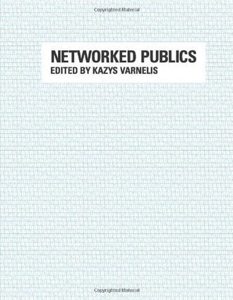 Kazys Varnelis (ed.): Networked Publics (2008) — Monoskop Log | Design de Interação | Scoop.it
