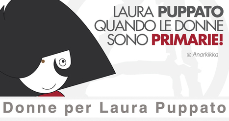 Donne per Laura Puppato: Appello ai delegati PD per l'ammissione di Laura Puppato alle Primarie del Centrosinistra | human rights, politics, women, social justice, gender, people,welfare state, art, perfoming art, | Scoop.it