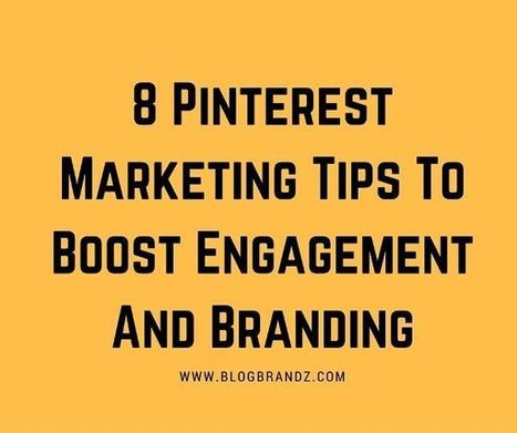 8 Pinterest Marketing Tips To Boost Engagement And Branding | Social Media | Scoop.it