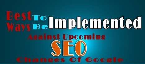 Best Ways To Be Implemented Against Upcoming SEO Changes Of Google | google plus | Scoop.it