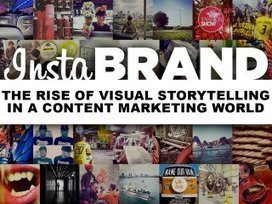 InstaBRAND: The Rise of Visual Storytelling in a Content Marketing … | Visual Content Marketing Stats, Strategies + Tips | Scoop.it