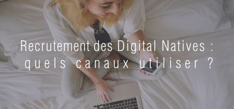 Recrutement des Digital Natives, quels canaux ? # Recrutement digital - Seekube Blog | Generation Y-Z - Entrepreneurship - Startups - Management | Scoop.it
