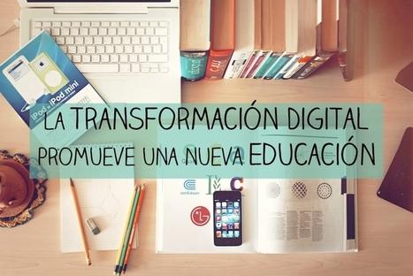 La transformación digital promueve una nueva educación | TICE Tecnologías de la Información y la Comunicación en Educación | Scoop.it
