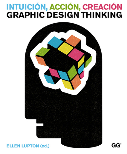 Graphic design thinking : beyond brainstorming, Ellen Lupton | Créa ... | brand and content strategy | Scoop.it