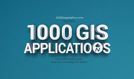 1000 GIS Applications & Uses - How GIS Is Changing the World - GIS Geography | Mr Tony's Geography Stuff | Scoop.it