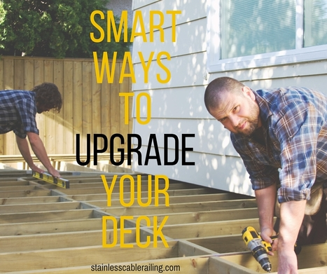 Smart Ways to Upgrade Your Deck | Quick Home Renovations and Remodelling | Scoop.it