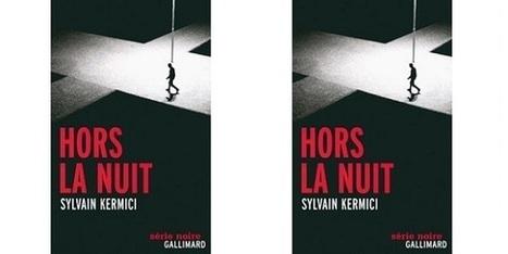 Sylvain Kermici: Hors la nuit (Série Noire, 2014) | SCveille | Scoop.it