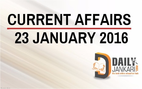 Current Affairs for 23 January 2016 - Daily Jankari - Current Affairs | Daily jankari | Scoop.it