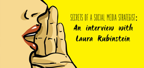 Secrets of a Social Media Strategist: An Interview with Laura Rubinstein | Social Media | Scoop.it
