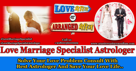 Love Marriage Specialist Astrologer, Love guru astrologer | Love Marriage Specialist, Sex Problems, Career Astrology | Scoop.it