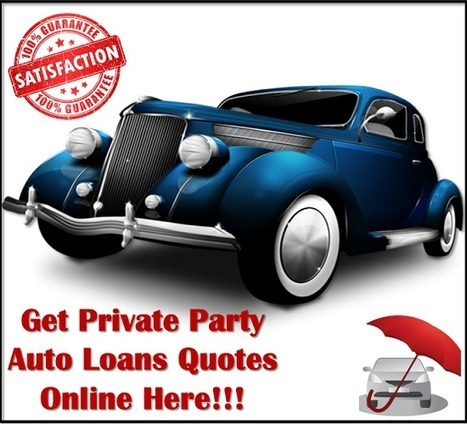 How To Get A Private Party Car Loan - Private Party Auto Loan: Find Private Party Auto Loan Quotes Online And Acquire The Best Suited Loan With Lowest Rates | Private Party Car Loan | Scoop.it