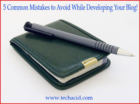 5 Common Mistakes to Avoid While Developing Your Blog!   Techacid   Scoop.it