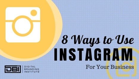 8 Ways to Use Instagram for Your Business » Digital Branding Institute | Social Media Marketing Superstars | Scoop.it
