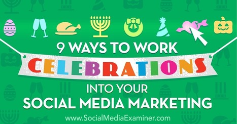 9 Ways to Work Celebrations Into Your Social Media Marketing : Social Media Examiner | Surviving Social Chaos | Scoop.it