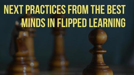Next Practices from the Best Minds in Flipped Learning | Flipping the L2 Composition Classroom | Scoop.it