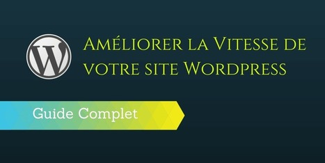 ▶ Améliorer la Vitesse de votre site Wordpress. Le Guide | Social media | Scoop.it