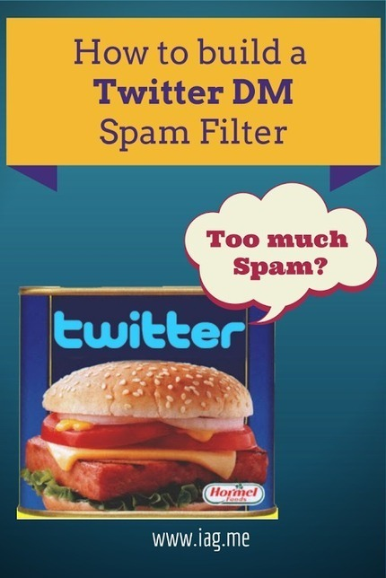 Fed up with Twitter DM Spam? How about making your own Spam Filter? | Seriously Social News | Scoop.it
