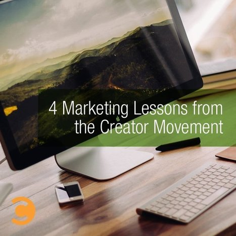 4 Marketing Lessons From the Creator Movement | MarketingHits | Scoop.it