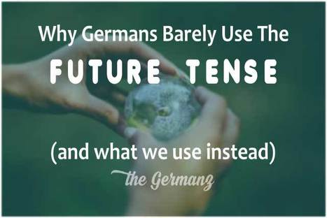 Why Germans Barely Use The Future Tense (And What We Use Instead) - The Germanz | Learn to speak German | Scoop.it