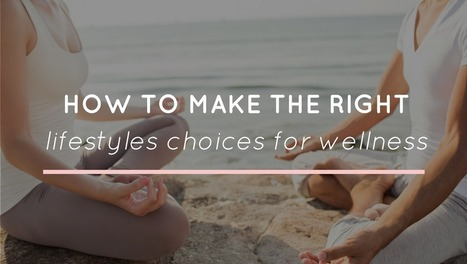 How to Make the Right Lifestyle Choices for Wellness - Eleventh Beauty   Health Habits   Scoop.it