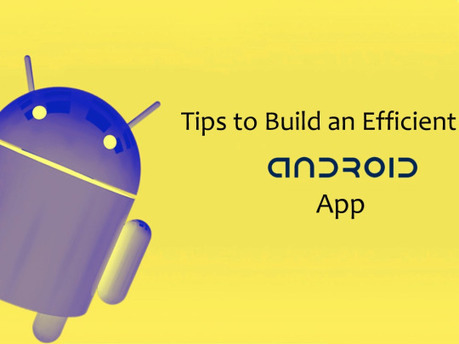 4 Expert Tips to Build an Efficient Android App | android buzz | Scoop.it