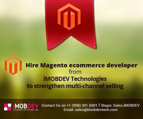 Hire Magento ecommerce developer from iMOBDEV Technologies to strengthen multi-channel selling - Articles Directory - SArticles | Free Submit Articles | Hire Open Source Web Developer | Scoop.it