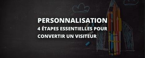 Personnalisation : 4 étapes essentielles pour convertir un visiteur | Be Marketing 3.0 | Scoop.it